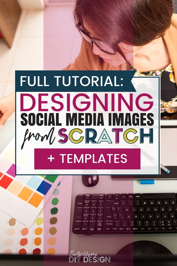 Title of image: Full tutorial for designing social media images from scratch + templates