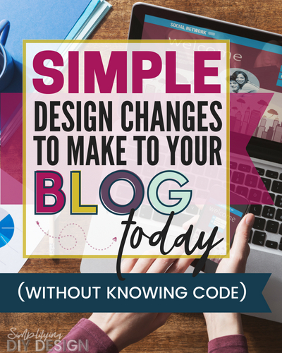 Simple Design Changes To Make To Your Blog Today (Without Knowing Code)