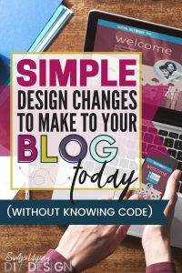 Learn how you can optimize what you already have on your blog by making some simple design changes. These are a game changer for any blogger- you will increase your conversions and click through, you will grow you email list and your income-- so it's a win win! #designblog #blogging #designforbloggers #canva #designtutorials