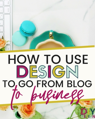 How to Use Design to Go From Blog to Business