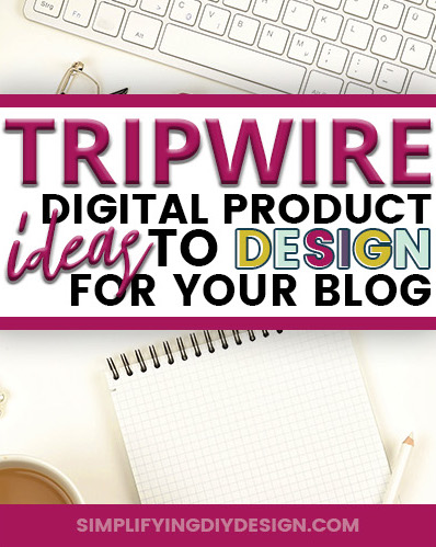 If you are a blogger looking to make money blogging then you NEED to start creating digital products. Here are some AMAZING tripwire ideas that will convert like crazy and make you money online! #tripwireideas #digitalproducts #simplifyingdiydesign