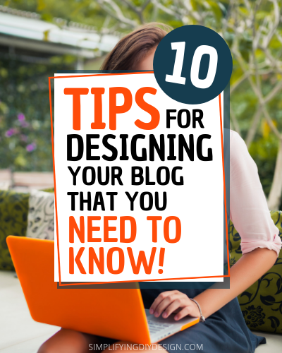 Find out the 10 most important blog design tips for when you are setting up your blog webiste. These tips are so important to the presentation and usability of your blog and will be all the difference between a blog that makes money and one that doesn't! #blogdesign #designtips #simplifyingdiydesign